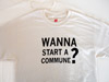 Wanna Start A Commune? T-Shirt